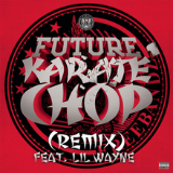 Karate Chop (Remix) [feat. Lil Wayne] Lyrics Future