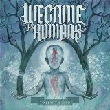 To Plant A Seed Lyrics We Came As Romans