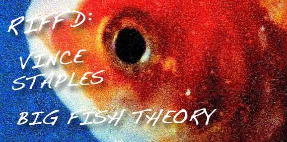 RIFF'd: Vince Staples' 'Big Fish Theory'