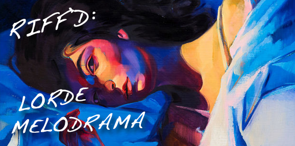 RIFF'd: Lorde's 'Melodrama'