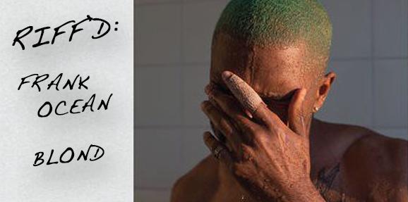 RIFF'D: Frank Ocean's 'Blond'