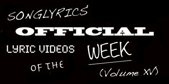 Best Lyric Vids of the Week: Volume XVI
