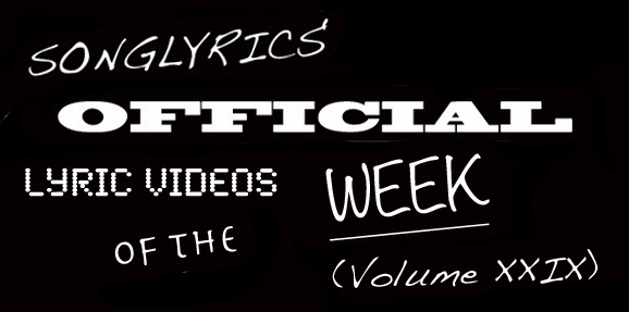 Best Lyric Vids of the Week: Volume XXIX