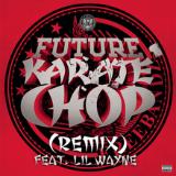 Karate Chop (Remix) [feat. Lil Wayne] Lyrics Future